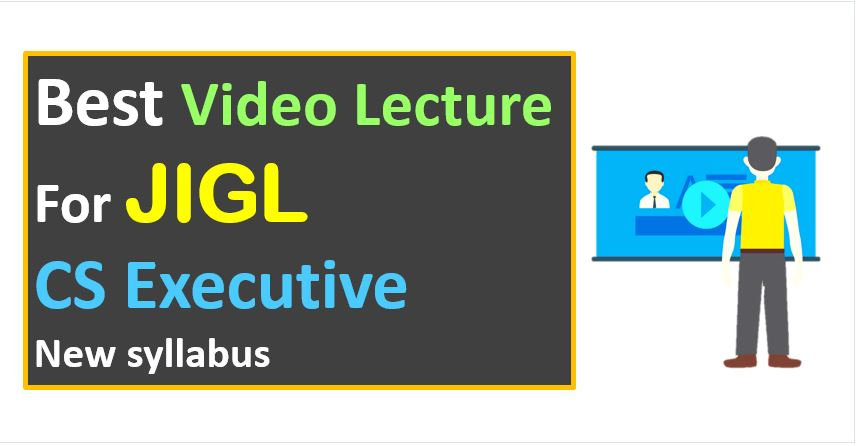 Know-JIGL-Best-video-Lecture-for-New-syllabus-CS-Executive-New-syllabus-with-Detailed-Analysis-